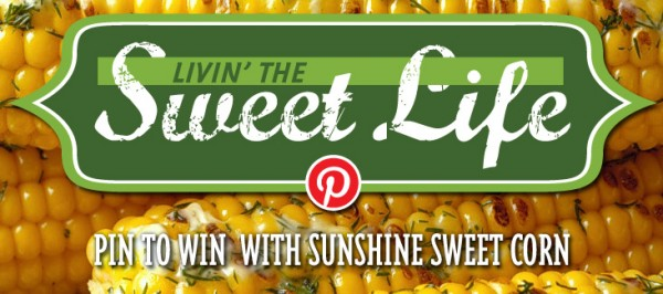 Sunshine Sweet Corn Pinterest Contest - Pin & Win Contest Here: http://www.sunshinesweetcorn.com/home/livin-the-sweet-life-pinterest-contest/