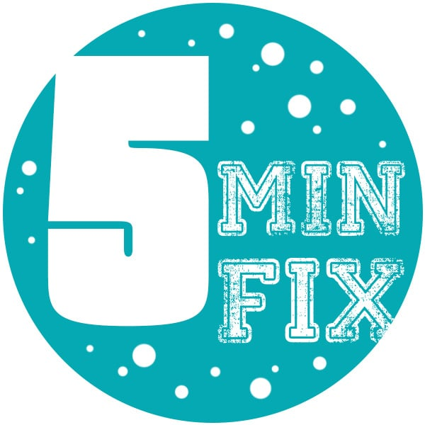 Five Minute Fix